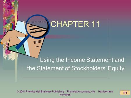 © 2001 Prentice Hall Business Publishing Financial Accounting, 4/e Harrison and Horngren 11-1 CHAPTER 11 Using the Income Statement and the Statement of.