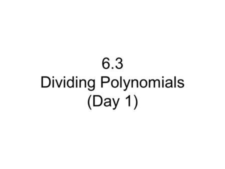 6.3 Dividing Polynomials (Day 1). Quotient Dividend Divisor So is 6 a factor of 24? Yes, 6 x 4 = 24 The remainder is 0 Divide. So is 9 a factor of 6413?