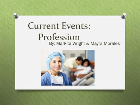 Current Events: Profession By: Markita Wright & Mayra Morales.