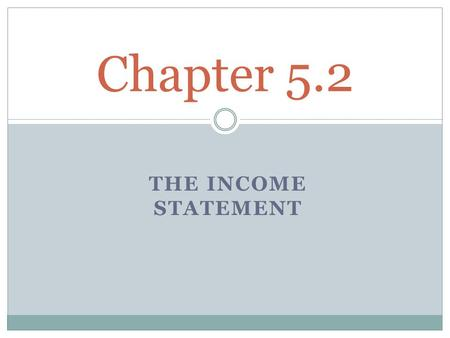 THE INCOME STATEMENT Chapter 5.2. Terminology Review Revenue is the money or promise of money received from sale of goods or services Expenses are the.