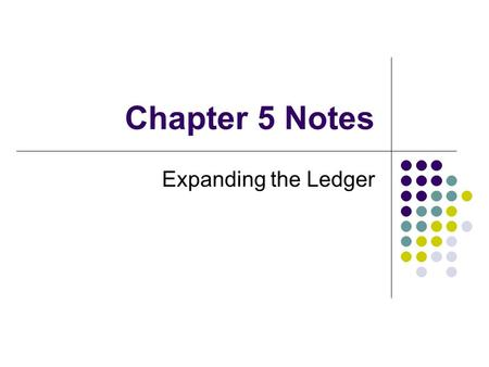 Chapter 5 Notes Expanding the Ledger. Question: What is the purpose of expanding the ledger?