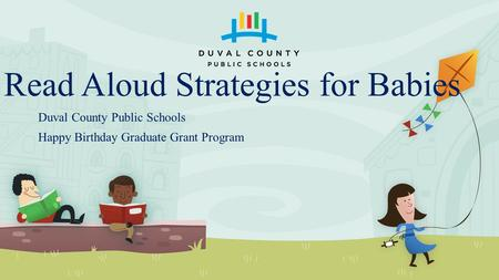 Read Aloud Strategies for Babies Duval County Public Schools Happy Birthday Graduate Grant Program.