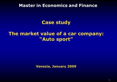"1 Master in Economics and Finance Case study The market value of a car company: ""Auto sport"" Venezia, January 2009."