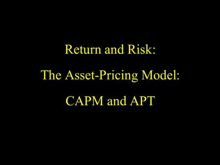 Return and Risk: The Asset-Pricing Model: CAPM and APT.