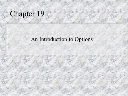 Chapter 19 An Introduction to Options. Define the Following Terms n Call Option n Put Option n Intrinsic Value n Exercise (Strike) Price n Premium n Time.