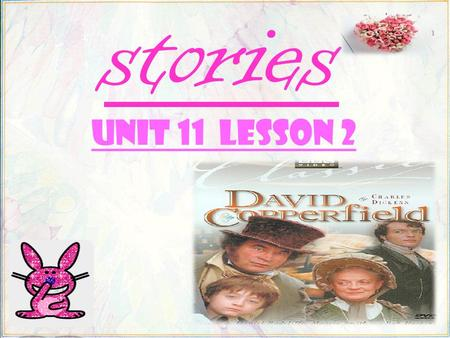 stories Unit 11 lesson 2 Novelist Novel characters David Copperfield peggotty.