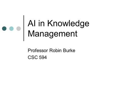 AI in Knowledge Management Professor Robin Burke CSC 594.