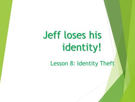 Jeff loses his identity! Lesson 8: Identity Theft.