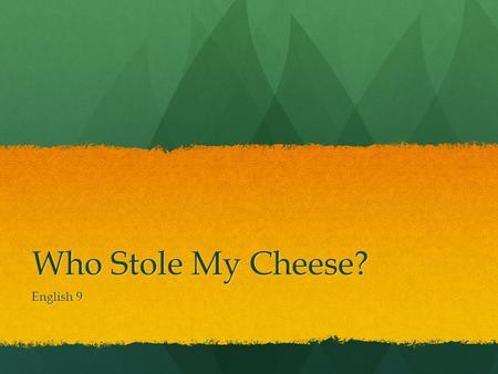 Who Stole My Cheese? English 9. About the Book! We are going to read a book called Who Moved My Cheese? for Teens by Spencer Johnson, M.D. He wrote this.