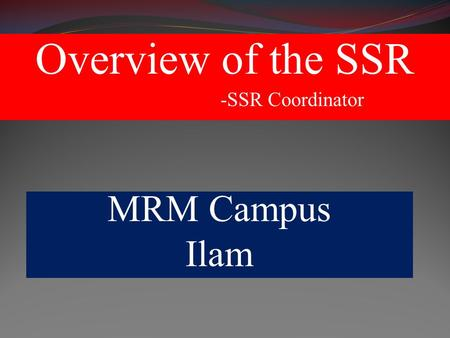 Overview of the SSR -SSR Coordinator MRM Campus Ilam.