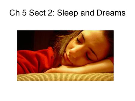 Ch 5 Sect 2: Sleep and Dreams. Circadian Rythems— Include a sequence of bodily changes, such as… 24 hour day Most studied is sleep-wake cycle When people.