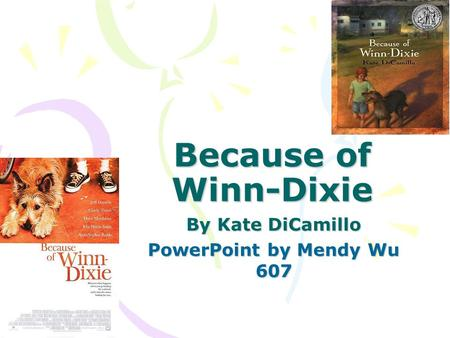 By Kate DiCamillo PowerPoint by Mendy Wu 607