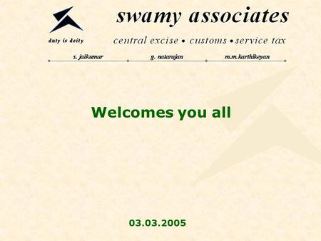 Welcomes you all 03.03.2005. Budget 2005 By swamy associates chennai – coimbatore – bangalore - hyderabad.