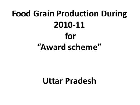 "Food Grain Production During 2010-11 for ""Award scheme"" Uttar Pradesh."