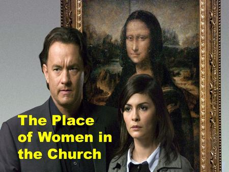 The Place of Women in the Church. The DaVinci Code points to a difficult and painful historical issue…
