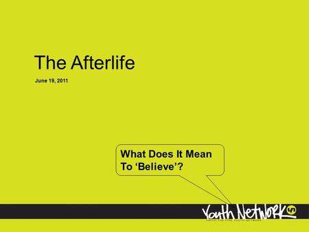 The Afterlife June 19, 2011 What Does It Mean To 'Believe'?