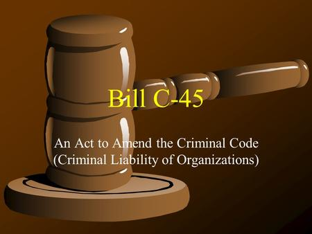 Bill C-45 An Act to Amend the Criminal Code (Criminal Liability of Organizations)