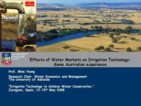 "Prof. Mike Young Research Chair, Water Economics and Management The University of Adelaide Irrigation Technology to Achieve Water Conservation,"" Zaragoza,"