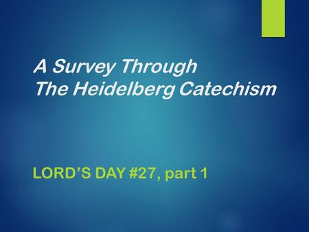 A Survey Through The Heidelberg Catechism LORD'S DAY #27, part 1.