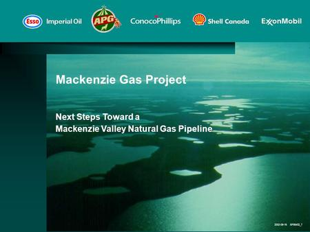 2002-09-16 XP06432_7 Mackenzie Gas Project Next Steps Toward a Mackenzie Valley Natural Gas Pipeline.