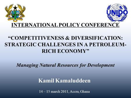 "INTERNATIONAL POLICY CONFERENCE ""COMPETITIVENESS & DIVERSIFICATION: STRATEGIC CHALLENGES IN A PETROLEUM- RICH ECONOMY"" Managing Natural Resources for Development."
