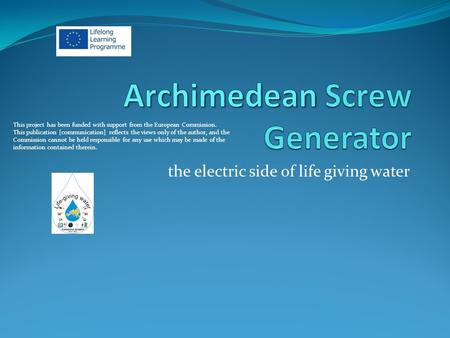 The electric side of life giving water This project has been funded with support from the European Commission. This publication [communication] reflects.