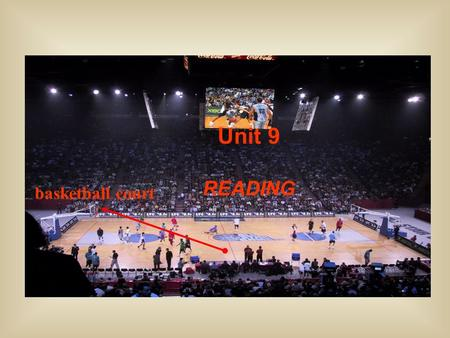 Unit 9 READING basketball court. Equipment about basketball basketball metal hoop backboard net wooden floor 木地板 装备, 器材.