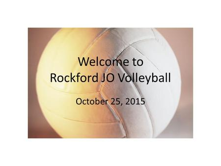 Welcome to Rockford JO Volleyball October 25, 2015.