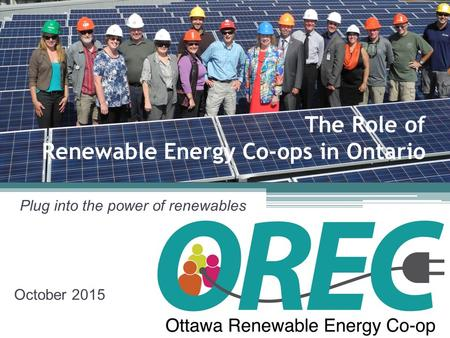 October 2015 Plug into the power of renewables The Role of Renewable Energy Co-ops in Ontario.