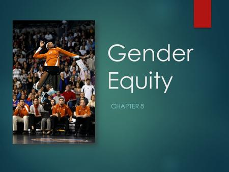 Gender Equity CHAPTER 8. Legal Terms  Title IX  Three Prong Test  13 Title IX Components  Cohen v. Brown  Roberts v. Col. State Univ.  Pretext 