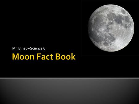 Mr. Binet – Science 6.  The Moon travels around the Earth.  The Moon travels around the Earth in a circle called an orbit.