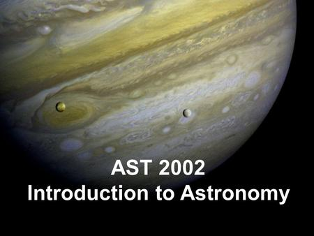 AST 2002 Introduction to Astronomy. Textbook –The Essential Cosmic Perspective, by Bennett. –Included with your textbook should be an access package for.