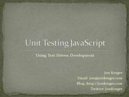 Using Test Driven Development Jon Kruger   Blog:  Twitter: JonKruger.
