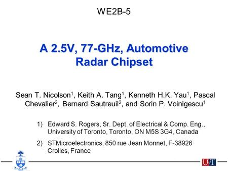 © Sean Nicolson, BCTM 2006 © Sean Nicolson, 2007 A 2.5V, 77-GHz, Automotive Radar Chipset Sean T. Nicolson 1, Keith A. Tang 1, Kenneth H.K. Yau 1, Pascal.