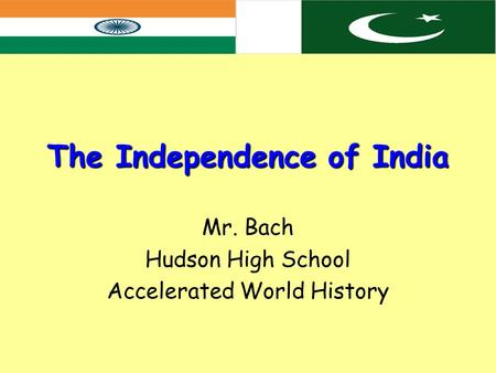 The Independence of India Mr. Bach Hudson High School Accelerated World History.
