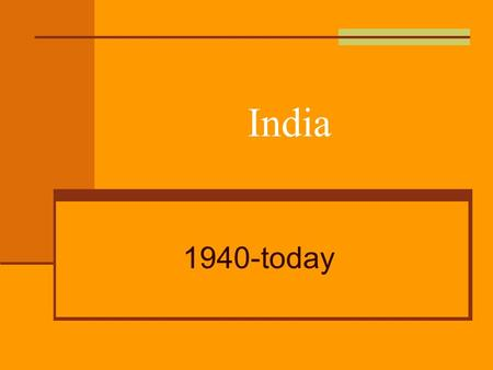 India 1940-today. India-what do you remember? Ganges river – sacred river Birth place of Hinduism caste system, stupas, karma, dharma and untouchables.