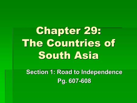 Chapter 29: The Countries of South Asia Section 1: Road to Independence Pg. 607-608.