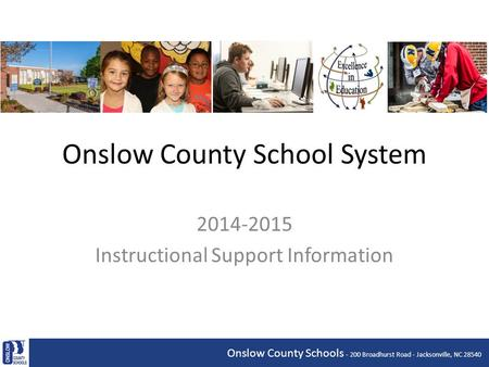 Onslow County School System 2014-2015 Instructional Support Information Onslow County Schools - 200 Broadhurst Road - Jacksonville, NC 28540.