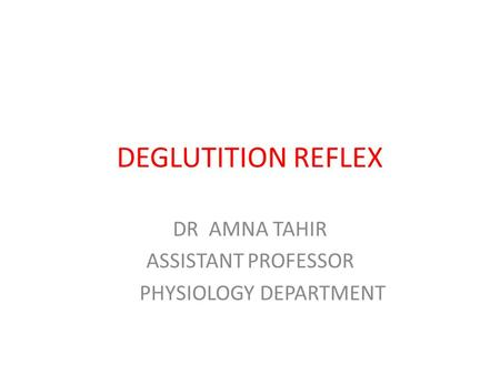 DEGLUTITION REFLEX DR AMNA TAHIR ASSISTANT PROFESSOR PHYSIOLOGY DEPARTMENT.