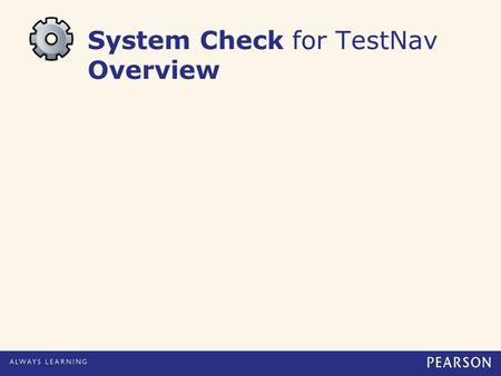 System Check for TestNav Overview. Copyright © 2012 Pearson Education, Inc. or its affiliates. All rights reserved.2 Agenda System Check for TestNav URL.
