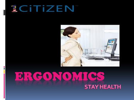 Ergonomics  Definition – THIS IS A KEY TERM  Ergonomics is the study of the relationship between humans and their environment  Specifically in doing.