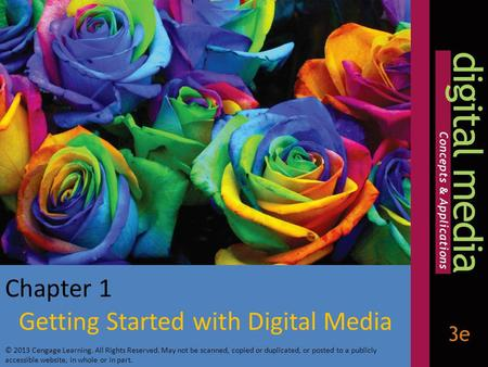 Getting Started with Digital Media © 2013 Cengage Learning. All Rights Reserved. May not be scanned, copied or duplicated, or posted to a publicly accessible.