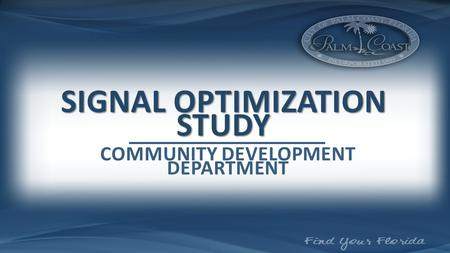 SIGNAL OPTIMIZATION STUDY COMMUNITY DEVELOPMENT DEPARTMENT.
