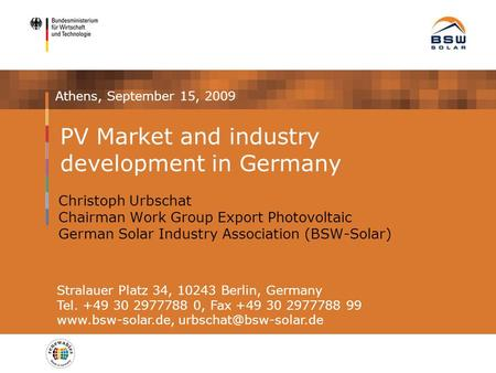 PV Market and industry development in Germany Christoph Urbschat Chairman Work Group Export Photovoltaic German Solar Industry Association (BSW-Solar)