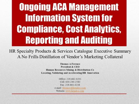 Ongoing ACA Management Information System for Compliance, Cost Analytics, Reporting and Auditing HR Specialty Products & Services Catalogue Executive Summary.
