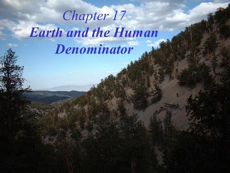 Chapter 17 Earth and the Human Denominator. Earth and the Human Denominator The Human Count and the Future An Oily Bird The Need for International Cooperation.