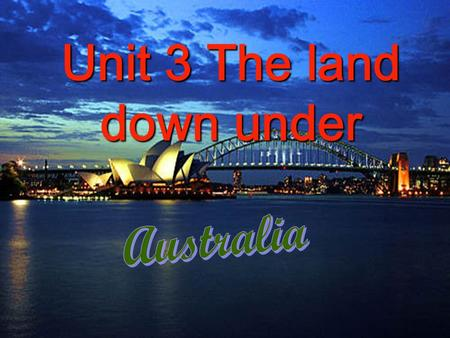 Unit 3 The land down under. The Great Barrier Reef 大堡礁.