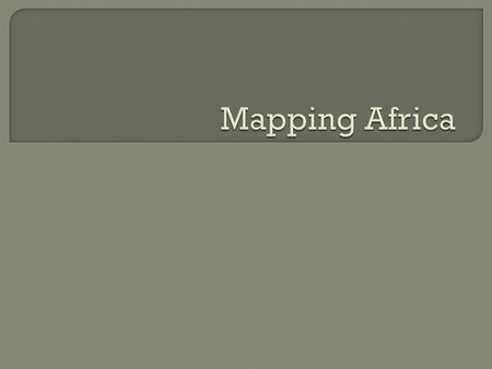  Page 115  Draw an outline of the map of Africa.  Add locations, major bodies of water, mountains, rivers, key countries etc.
