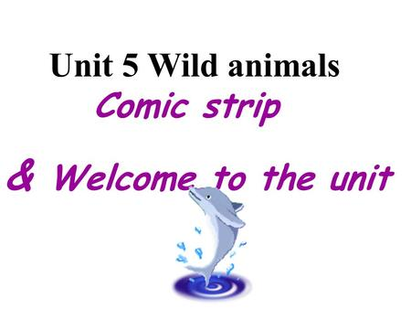 Unit 5 Wild animals Comic strip & Welcome to the unit.