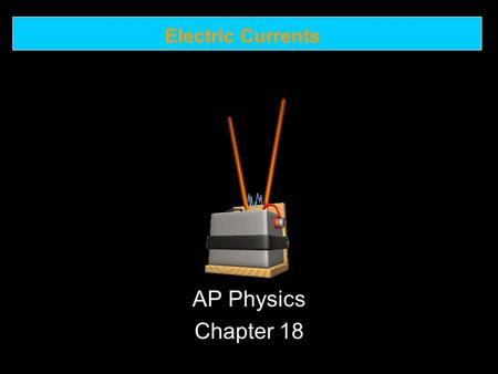Electric Currents AP Physics Chapter 18. Electric Currents 18.1 The Electric Battery.